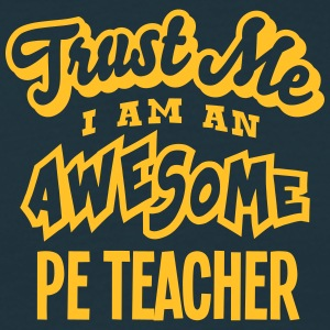 pe teacher trust me i am an awesome - Men's T-Shirt