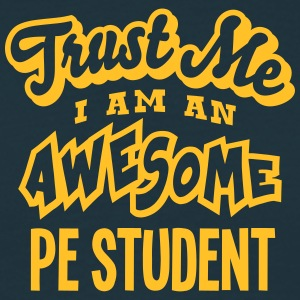 pe student trust me i am an awesome - Men's T-Shirt