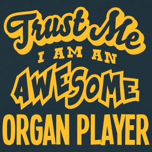 organ player trust me i am an awesome - Men's T-Shirt