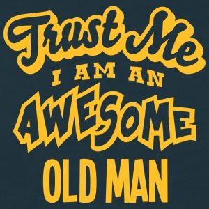 old man trust me i am an awesome - Men's T-Shirt