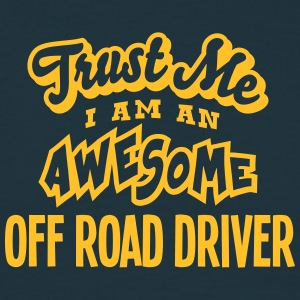 off road driver trust me i am an awesome - T-shirt Homme