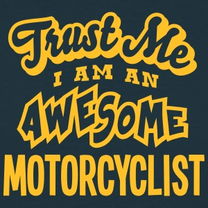 motorcyclist trust me i am an awesome - Men's T-Shirt