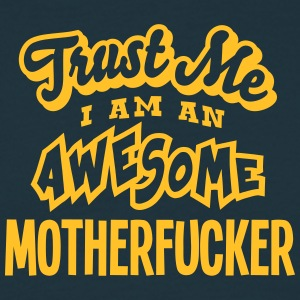 motherfucker trust me i am an awesome - Men's T-Shirt