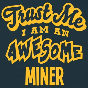 miner trust me i am an awesome - Men's T-Shirt