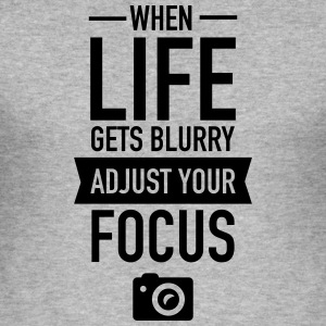When Life Gets Blurry Adjust Your Focus T-Shirts - Men's Slim Fit T-Shirt