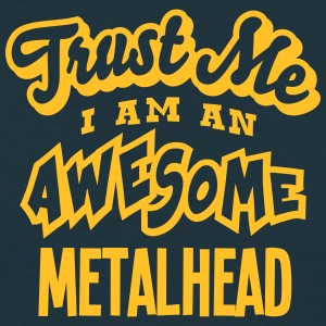 metalhead trust me i am an awesome - Men's T-Shirt