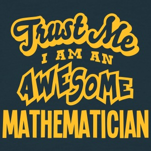 mathematician trust me i am an awesome - Men's T-Shirt