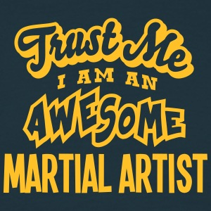 martial artist trust me i am an awesome - Men's T-Shirt