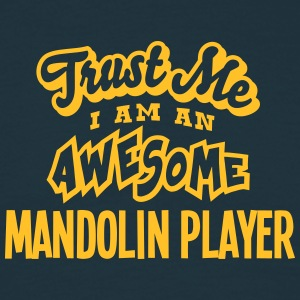 mandolin player trust me i am an awesome - Men's T-Shirt