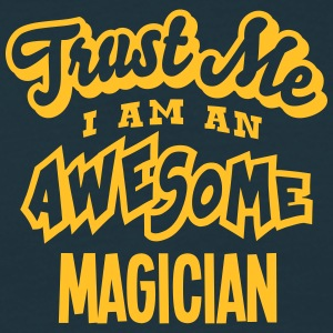 magician trust me i am an awesome - Men's T-Shirt