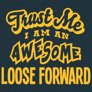 loose forward trust me i am an awesome - Men's T-Shirt