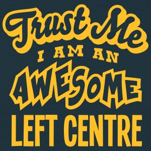 left centre trust me i am an awesome - Men's T-Shirt