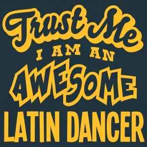 latin dancer trust me i am an awesome - Men's T-Shirt
