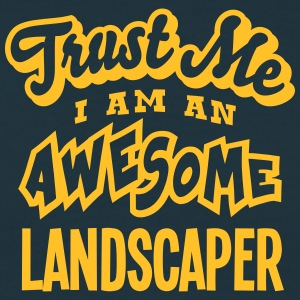 landscaper trust me i am an awesome - Men's T-Shirt