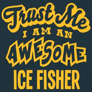 ice fisher trust me i am an awesome - T-shirt Homme