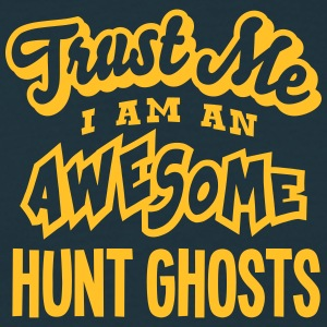 hunt ghosts trust me i am an awesome - Men's T-Shirt