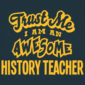 history teacher trust me i am an awesome - Men's T-Shirt