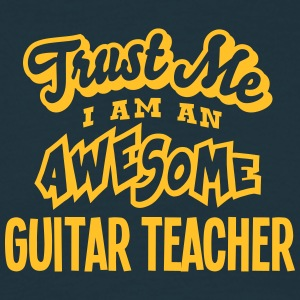 guitar teacher trust me i am an awesome - T-shirt Homme