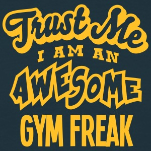 gym freak trust me i am an awesome - T-shirt Homme