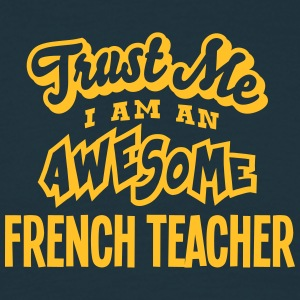 french teacher trust me i am an awesome - Men's T-Shirt