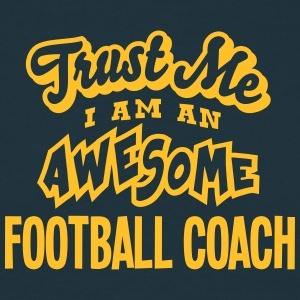 football coach trust me i am an awesome - Men's T-Shirt
