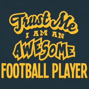 football player trust me i am an awesome - Men's T-Shirt