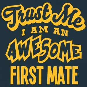 first mate trust me i am an awesome - Men's T-Shirt