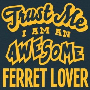 ferret lover trust me i am an awesome - Men's T-Shirt