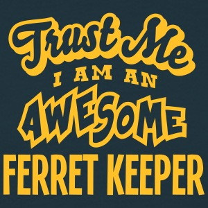 ferret keeper trust me i am an awesome - Men's T-Shirt