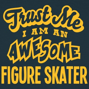 figure skater trust me i am an awesome - T-shirt Homme