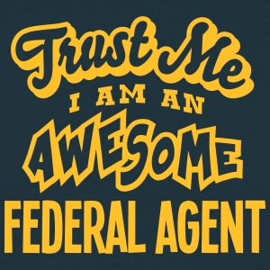 federal agent trust me i am an awesome - Men's T-Shirt