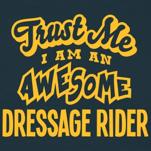 dressage rider trust me i am an awesome - Men's T-Shirt