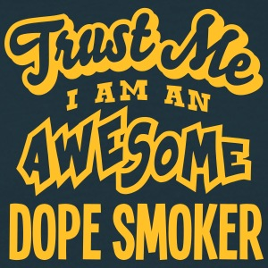 dope smoker trust me i am an awesome - Men's T-Shirt