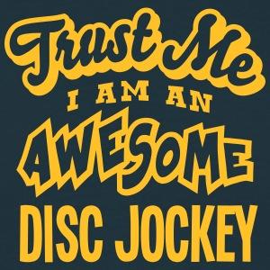 disc jockey trust me i am an awesome - Men's T-Shirt