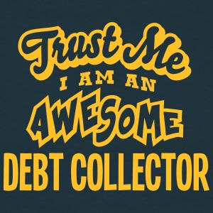 debt collector trust me i am an awesome - Men's T-Shirt