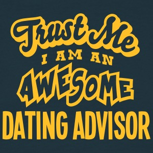 dating advisor trust me i am an awesome - Men's T-Shirt
