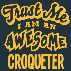 croqueter trust me i am an awesome - Men's T-Shirt