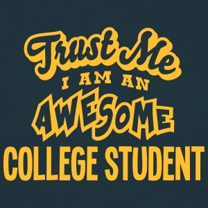 college student trust me i am an awesome - Men's T-Shirt