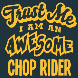 chop rider trust me i am an awesome - Men's T-Shirt