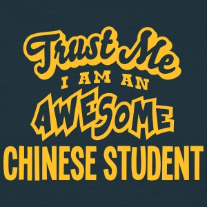 chinese student trust me i am an awesome - Men's T-Shirt