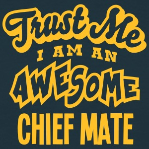 chief mate trust me i am an awesome - Men's T-Shirt
