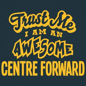 centre forward trust me i am an awesome - Men's T-Shirt