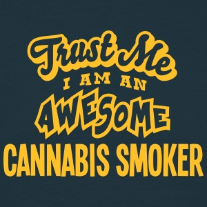 cannabis smoker trust me i am an awesome - Men's T-Shirt