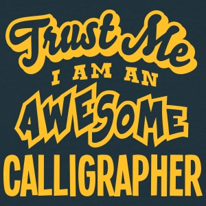 calligrapher trust me i am an awesome - Men's T-Shirt
