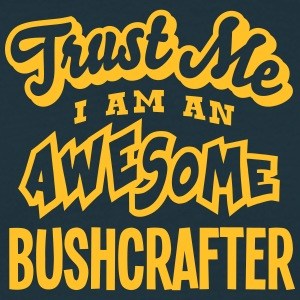 bushcrafter trust me i am an awesome - Men's T-Shirt