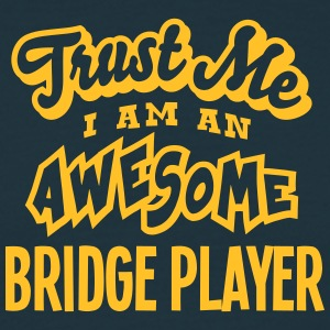 bridge player trust me i am an awesome - Men's T-Shirt