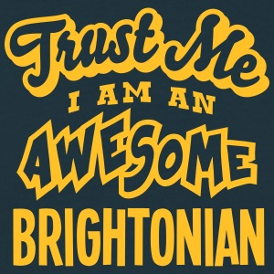brightonian trust me i am an awesome - Men's T-Shirt
