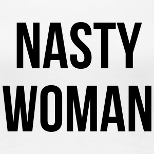 Nasty Woman T-Shirts - Frauen Premium T-Shirt