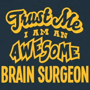 brain surgeon trust me i am an awesome - Men's T-Shirt