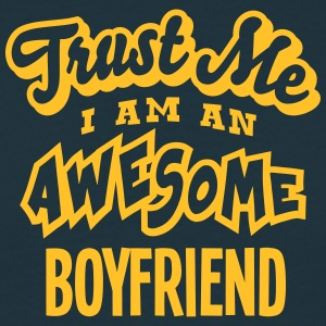 boyfriend trust me i am an awesome - T-shirt Homme